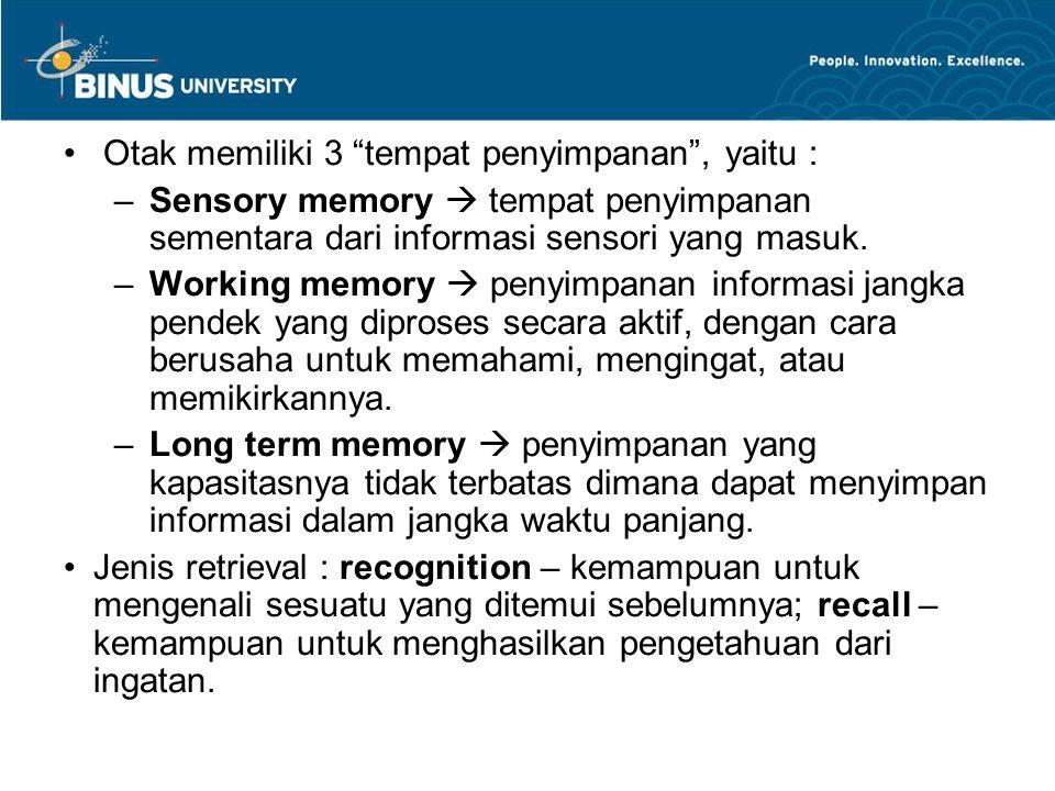 """Otak memiliki 3 """"tempat penyimpanan"""", yaitu : –Sensory memory  tempat penyimpanan sementara dari informasi sensori yang masuk. –Working memory  peny"""