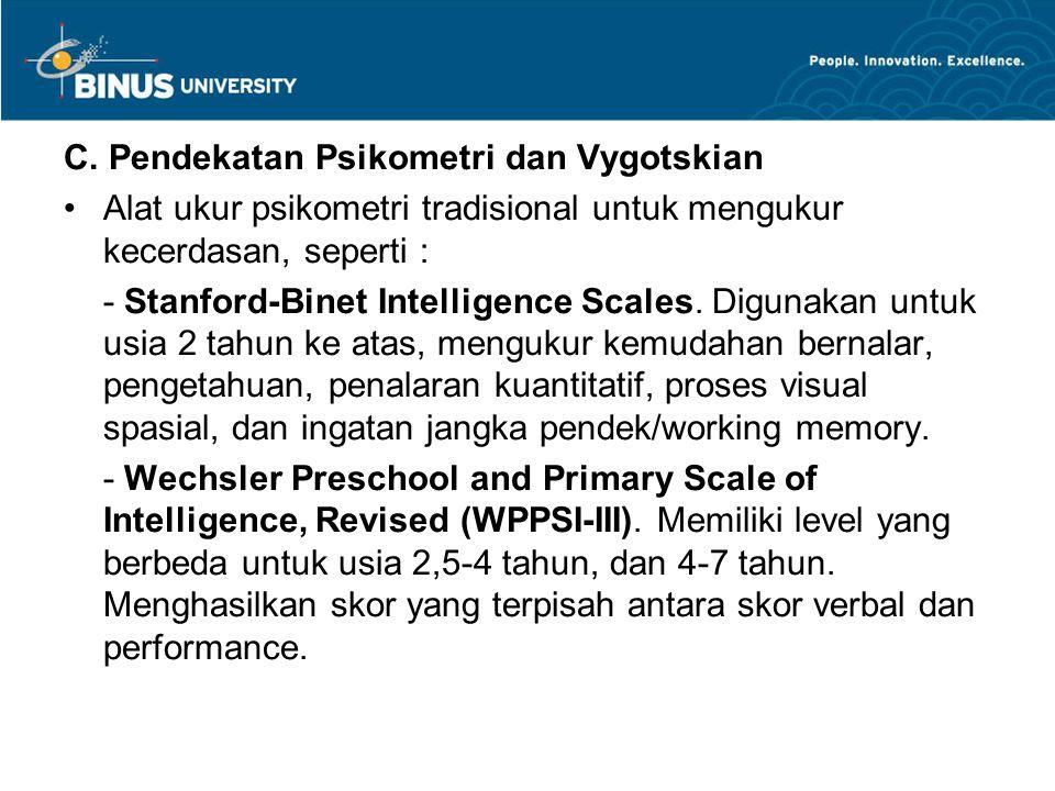 C. Pendekatan Psikometri dan Vygotskian Alat ukur psikometri tradisional untuk mengukur kecerdasan, seperti : - Stanford-Binet Intelligence Scales. Di