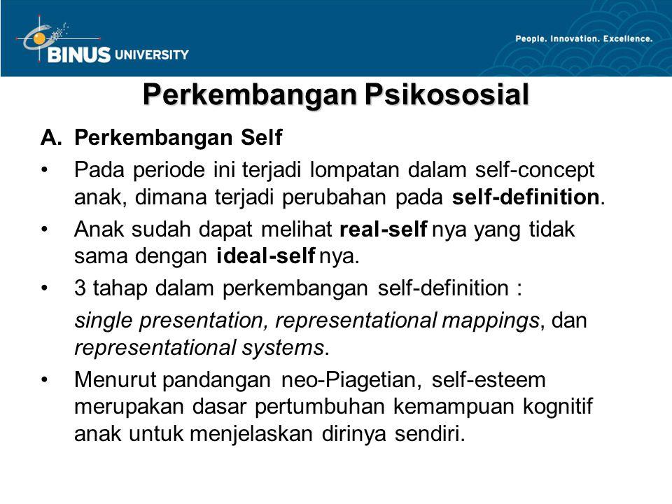 Perkembangan Psikososial A.Perkembangan Self Pada periode ini terjadi lompatan dalam self-concept anak, dimana terjadi perubahan pada self-definition.