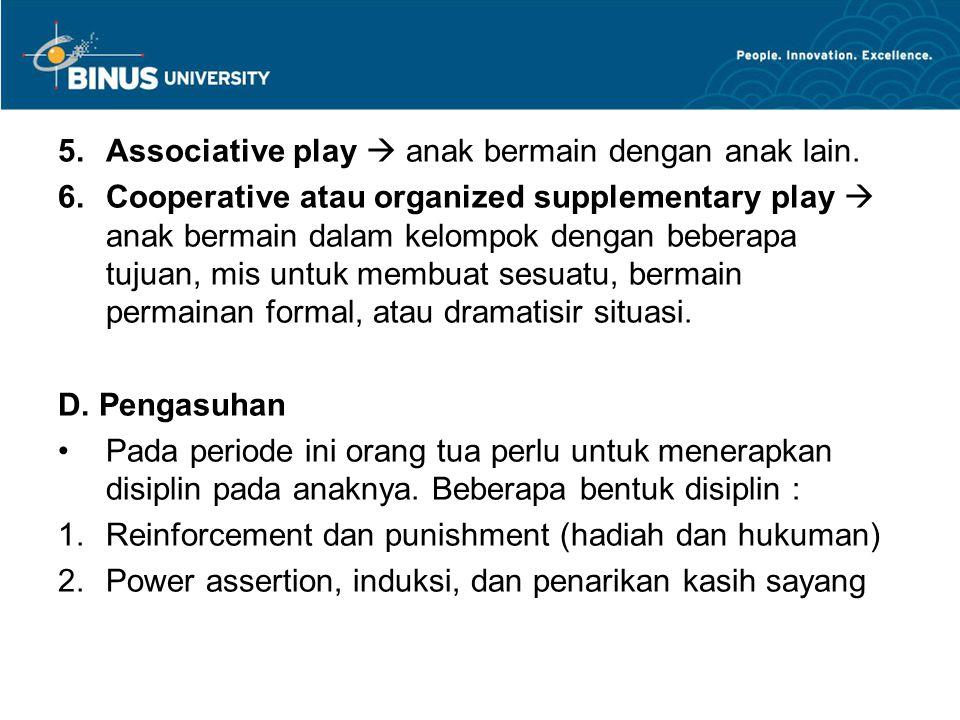 5.Associative play  anak bermain dengan anak lain. 6.Cooperative atau organized supplementary play  anak bermain dalam kelompok dengan beberapa tuju