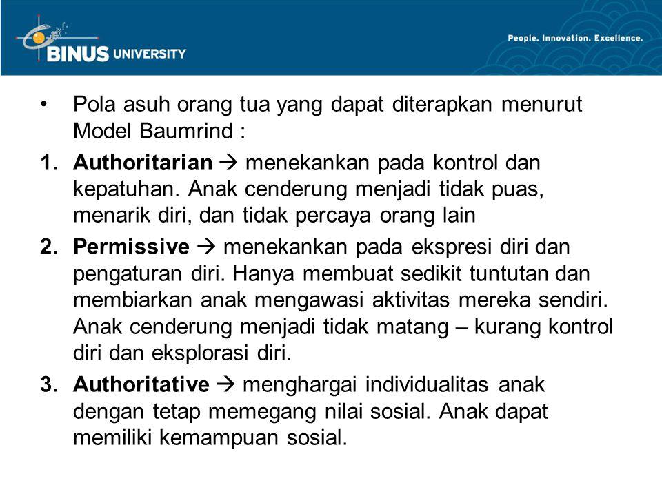 Pola asuh orang tua yang dapat diterapkan menurut Model Baumrind : 1.Authoritarian  menekankan pada kontrol dan kepatuhan. Anak cenderung menjadi tid