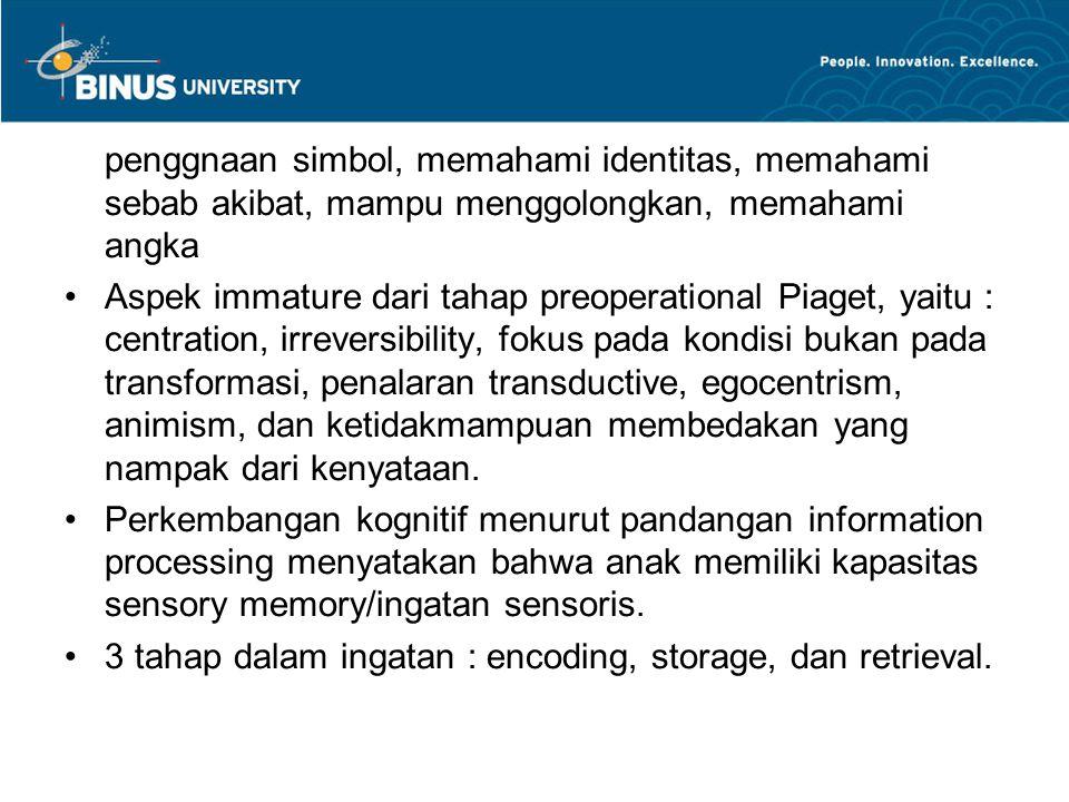 penggnaan simbol, memahami identitas, memahami sebab akibat, mampu menggolongkan, memahami angka Aspek immature dari tahap preoperational Piaget, yait