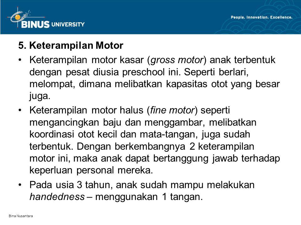 5. Keterampilan Motor Keterampilan motor kasar (gross motor) anak terbentuk dengan pesat diusia preschool ini. Seperti berlari, melompat, dimana melib