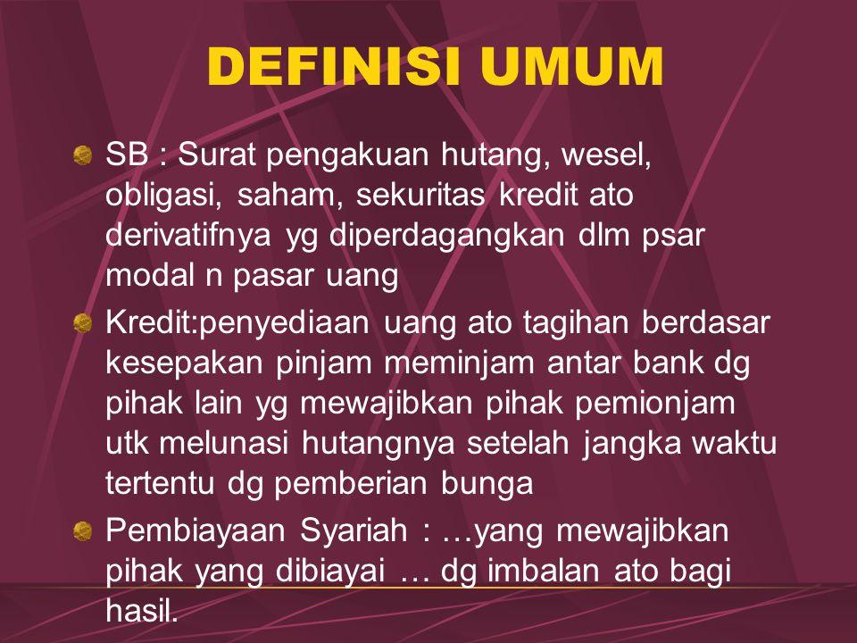DEFINISI UMUM SB : Surat pengakuan hutang, wesel, obligasi, saham, sekuritas kredit ato derivatifnya yg diperdagangkan dlm psar modal n pasar uang Kre