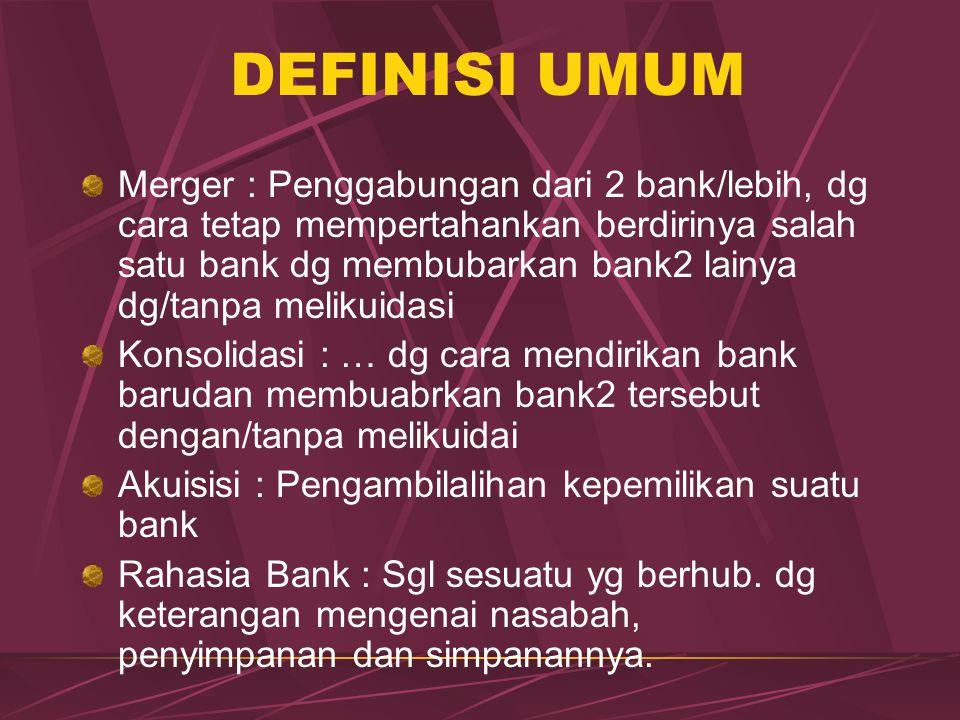 DEFINISI UMUM Merger : Penggabungan dari 2 bank/lebih, dg cara tetap mempertahankan berdirinya salah satu bank dg membubarkan bank2 lainya dg/tanpa me