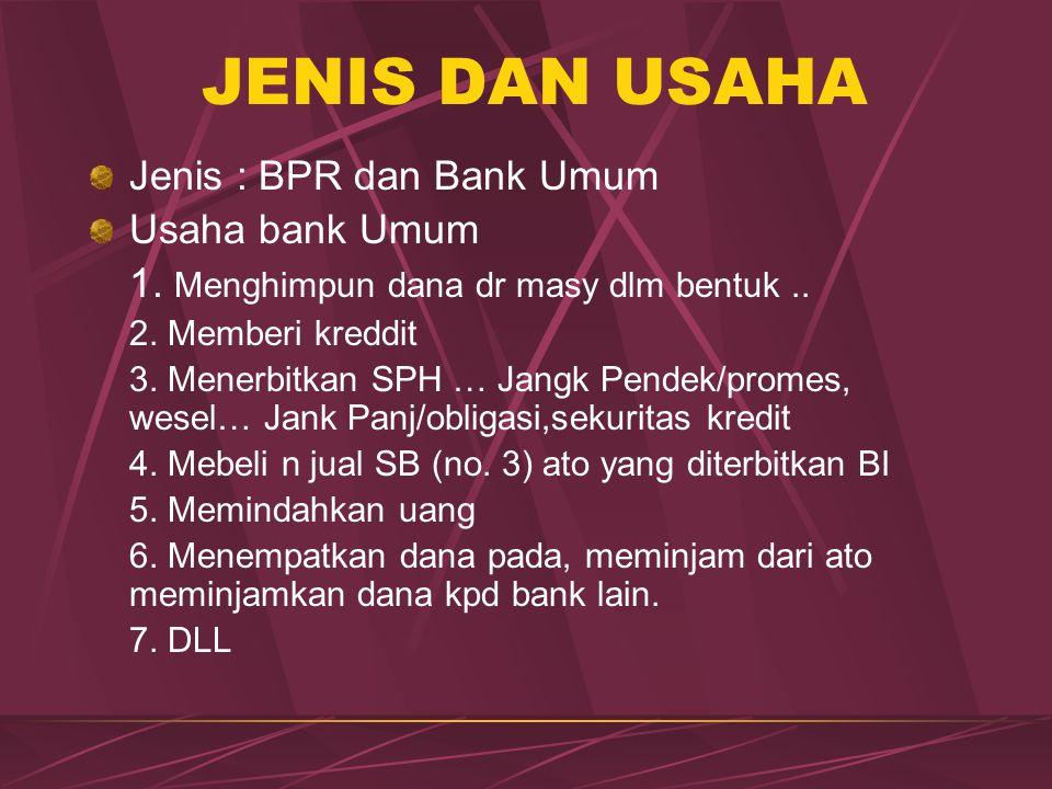 JENIS DAN USAHA Jenis : BPR dan Bank Umum Usaha bank Umum 1. Menghimpun dana dr masy dlm bentuk.. 2. Memberi kreddit 3. Menerbitkan SPH … Jangk Pendek