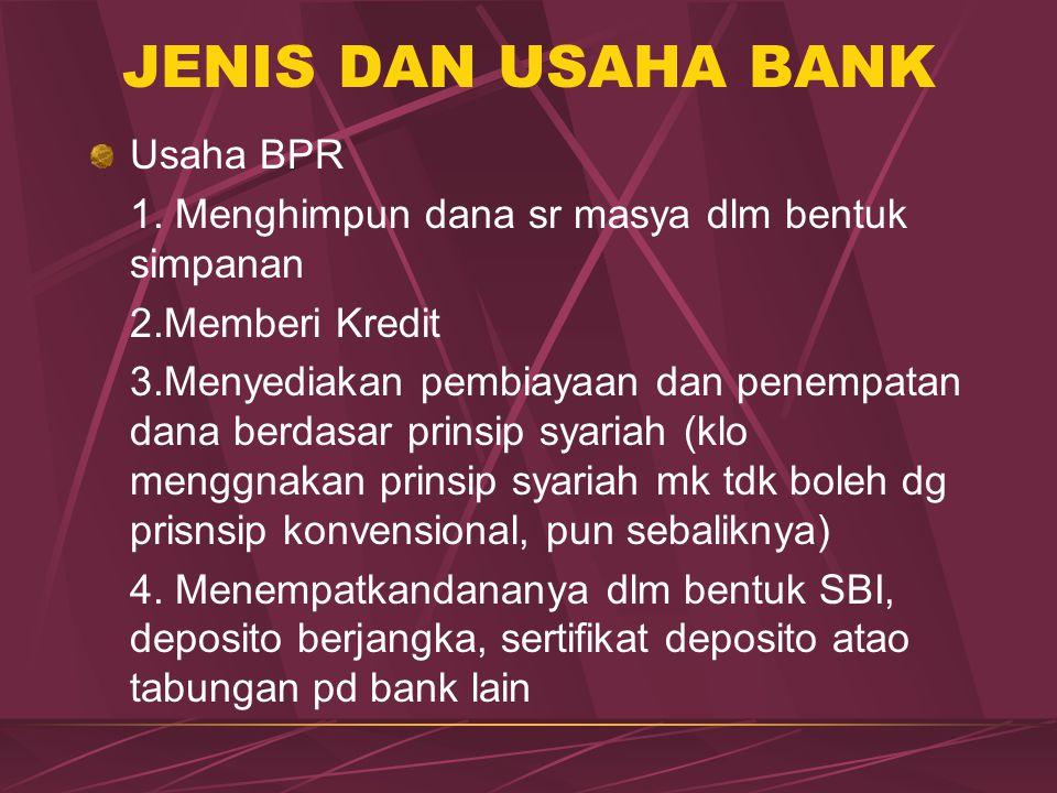 JENIS DAN USAHA BANK Usaha BPR 1. Menghimpun dana sr masya dlm bentuk simpanan 2.Memberi Kredit 3.Menyediakan pembiayaan dan penempatan dana berdasar