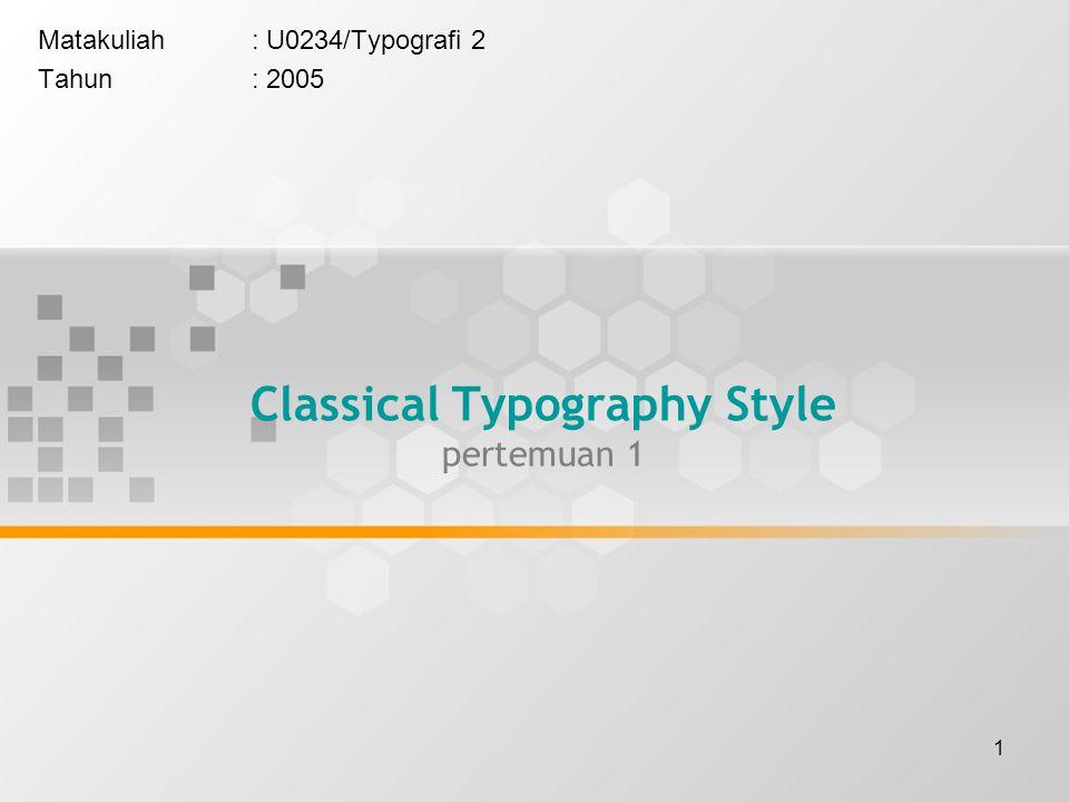 1 Classical Typography Style pertemuan 1 Matakuliah: U0234/Typografi 2 Tahun: 2005