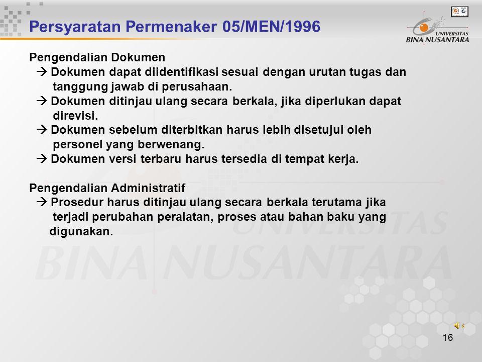 15 PENGENDALIAN DOKUMEN Persyaratan OHSAS 18001 Organisasi harus menetapkan dan memelihara prosedur dengan syarat sebagai berikut ;  Dokumen-dokumen
