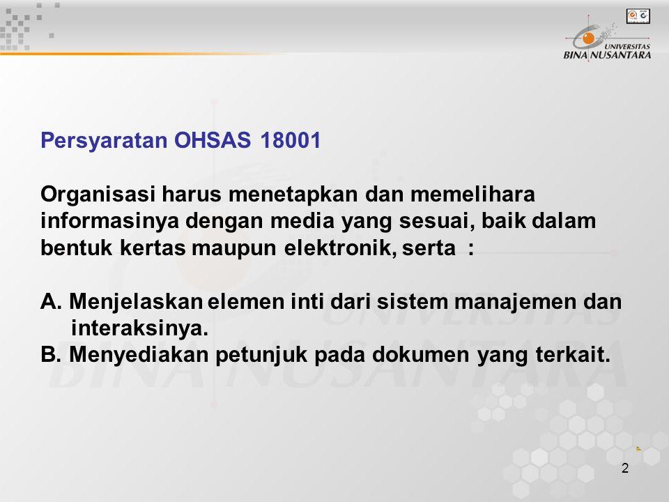 2 Persyaratan OHSAS 18001 Organisasi harus menetapkan dan memelihara informasinya dengan media yang sesuai, baik dalam bentuk kertas maupun elektronik, serta : A.