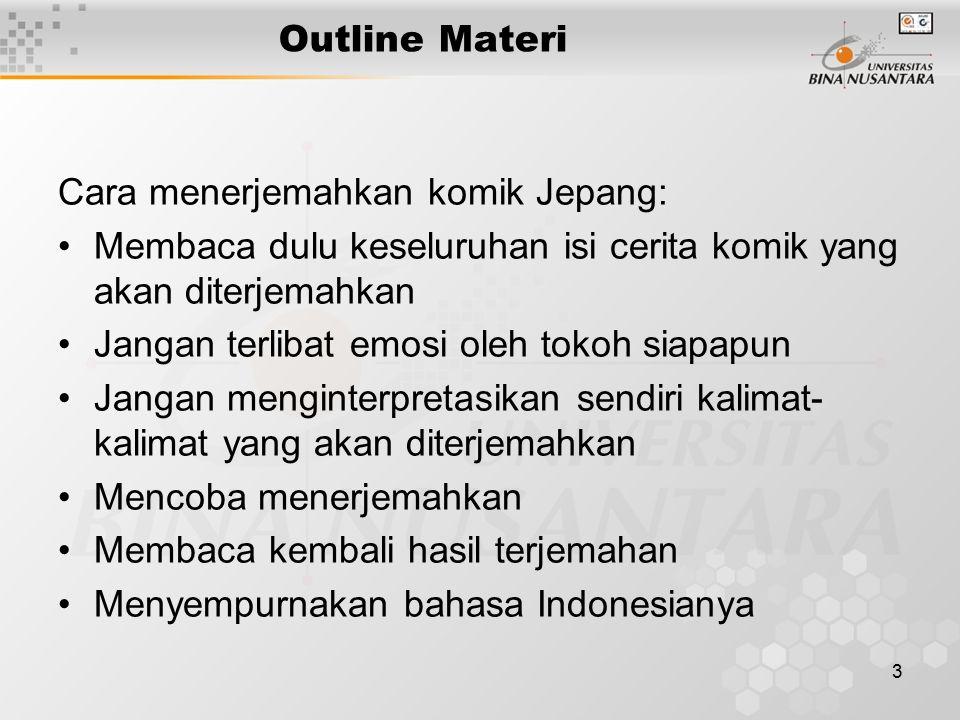 3 Outline Materi Cara menerjemahkan komik Jepang: Membaca dulu keseluruhan isi cerita komik yang akan diterjemahkan Jangan terlibat emosi oleh tokoh s