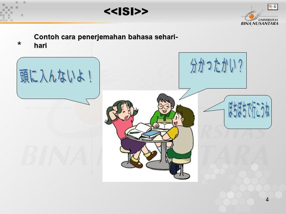 4 > * Contoh cara penerjemahan bahasa sehari- hari
