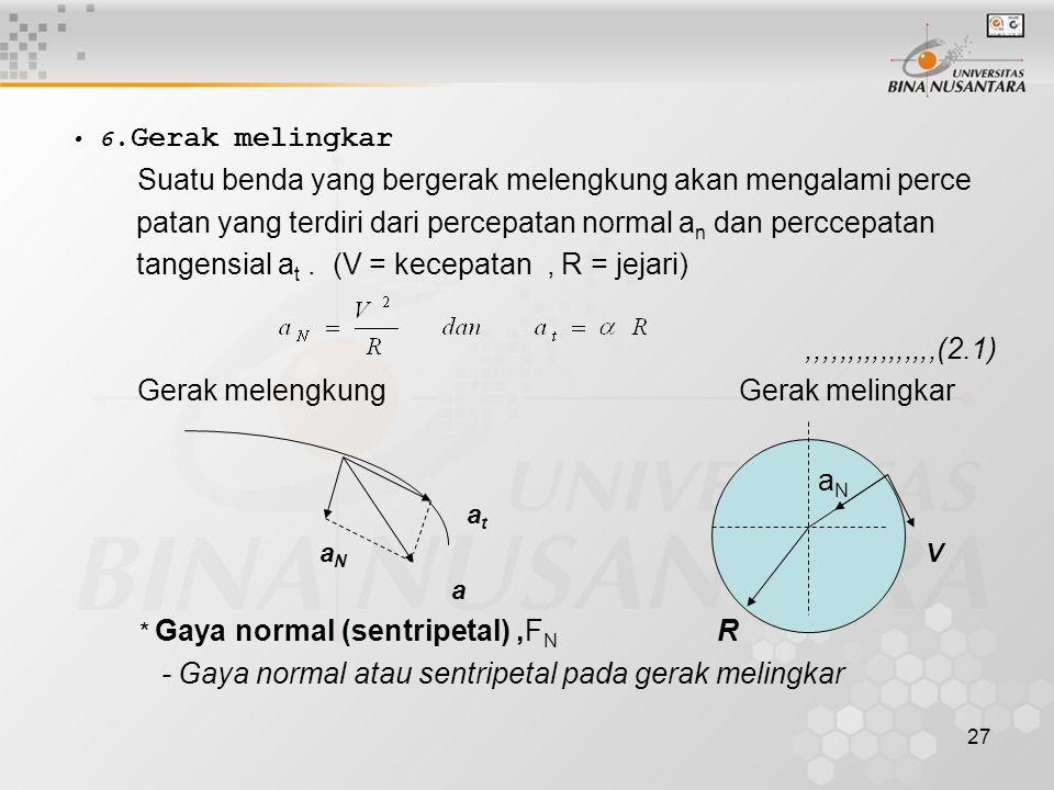 27 6.Gerak melingkar Suatu benda yang bergerak melengkung akan mengalami perce patan yang terdiri dari percepatan normal a n dan perccepatan tangensia