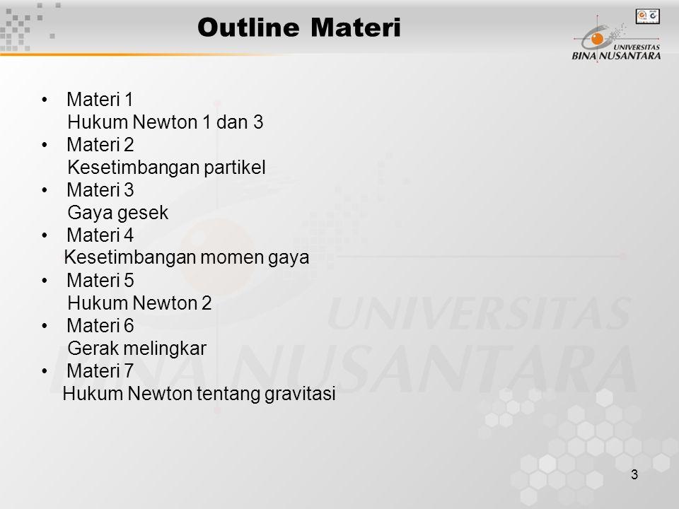 3 Outline Materi Materi 1 Hukum Newton 1 dan 3 Materi 2 Kesetimbangan partikel Materi 3 Gaya gesek Materi 4 Kesetimbangan momen gaya Materi 5 Hukum Ne