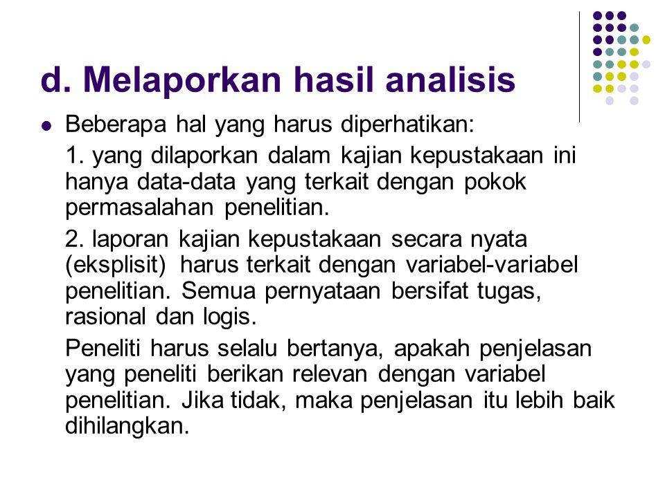 d. Melaporkan hasil analisis Beberapa hal yang harus diperhatikan: 1.