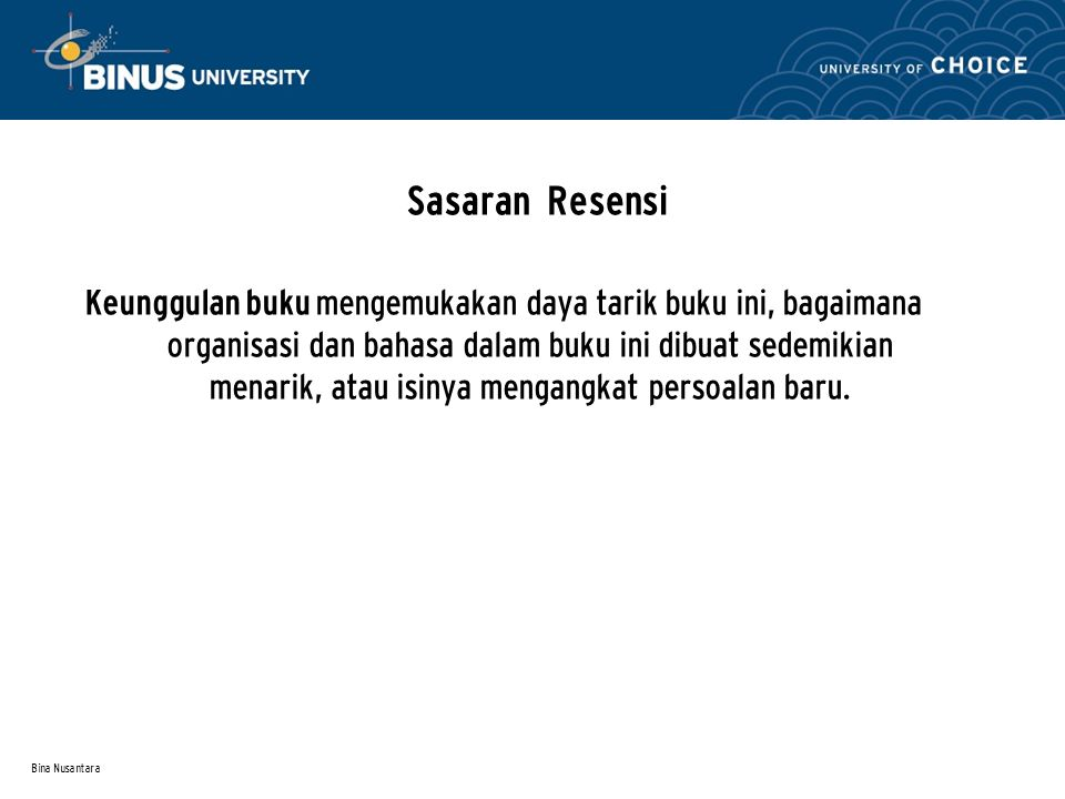 Bina Nusantara Sasaran Resensi Nilai buku dituangkan penulis resensi melalui keunggulan- keunggulan dan kelemahan buku yang diresensi