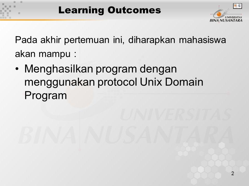 2 Learning Outcomes Pada akhir pertemuan ini, diharapkan mahasiswa akan mampu : Menghasilkan program dengan menggunakan protocol Unix Domain Program