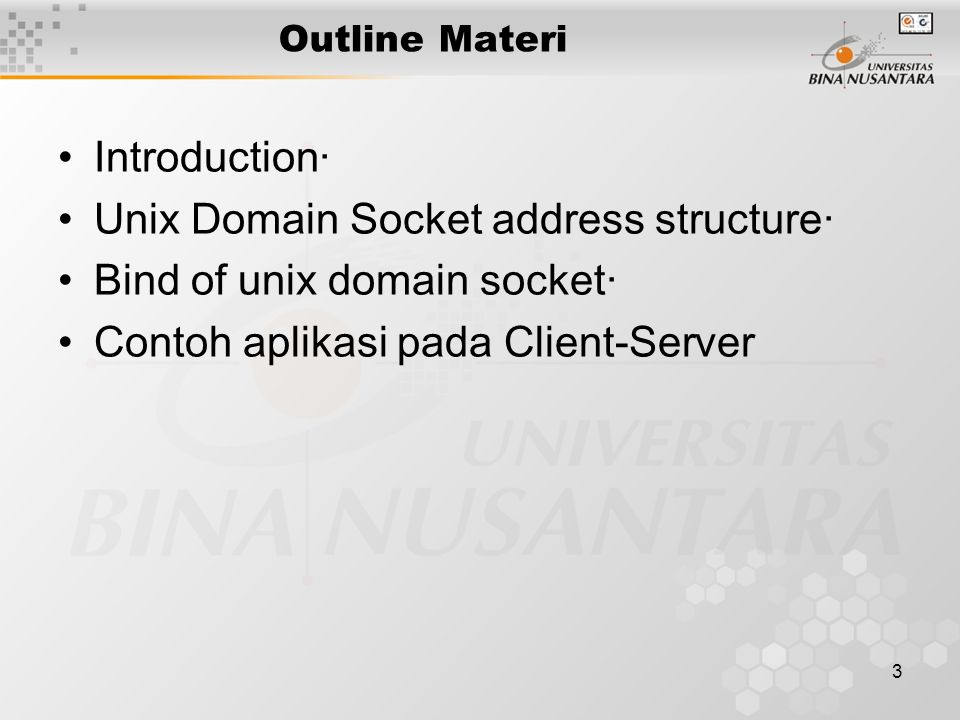 3 Outline Materi Introduction· Unix Domain Socket address structure· Bind of unix domain socket· Contoh aplikasi pada Client-Server