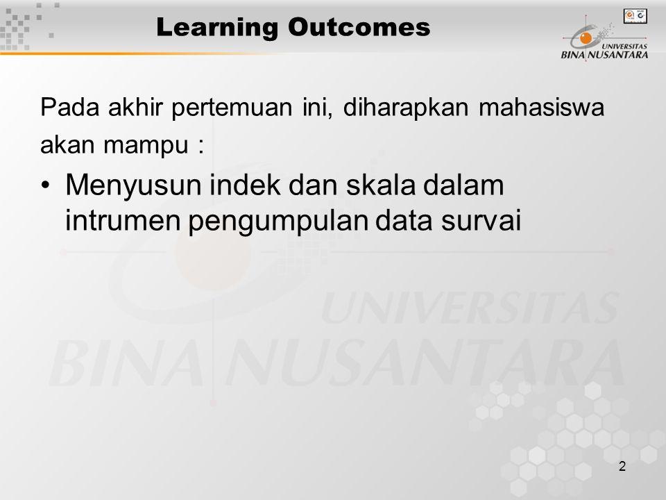 2 Learning Outcomes Pada akhir pertemuan ini, diharapkan mahasiswa akan mampu : Menyusun indek dan skala dalam intrumen pengumpulan data survai