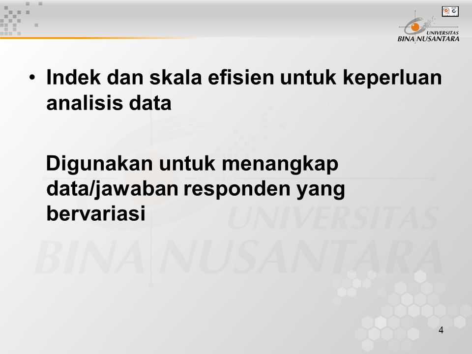 4 Indek dan skala efisien untuk keperluan analisis data Digunakan untuk menangkap data/jawaban responden yang bervariasi