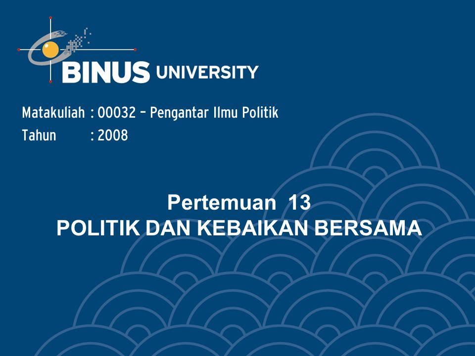 Pertemuan 13 POLITIK DAN KEBAIKAN BERSAMA Matakuliah: O0032 – Pengantar Ilmu Politik Tahun: 2008