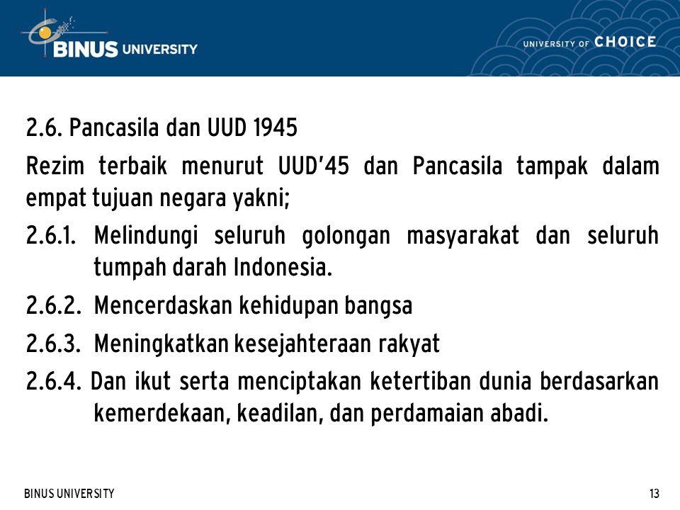 BINUS UNIVERSITY13 2.6. Pancasila dan UUD 1945 Rezim terbaik menurut UUD'45 dan Pancasila tampak dalam empat tujuan negara yakni; 2.6.1. Melindungi se