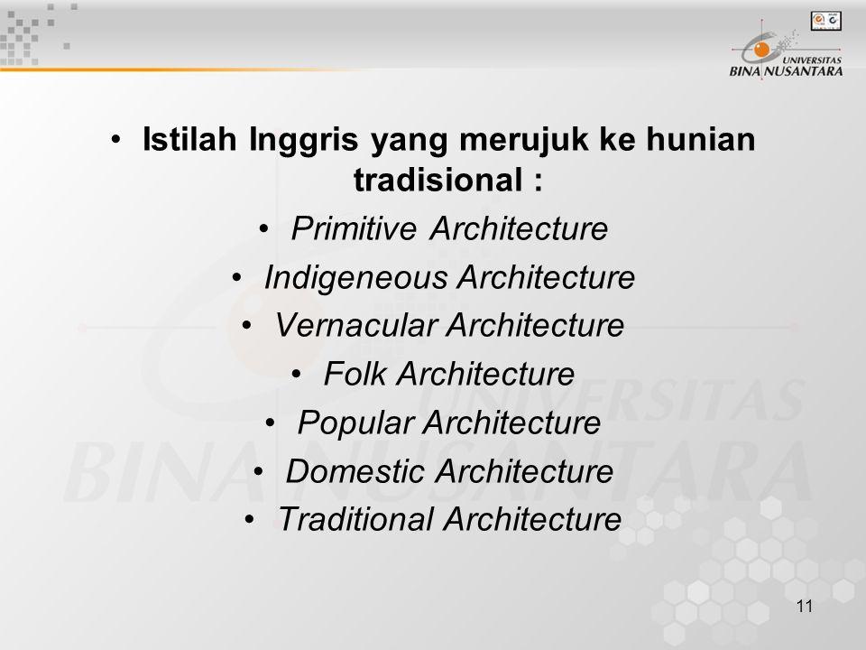 11 Istilah Inggris yang merujuk ke hunian tradisional : Primitive Architecture Indigeneous Architecture Vernacular Architecture Folk Architecture Popu