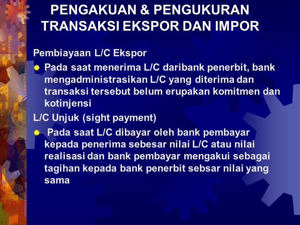 PENGAKUAN & PENGUKURAN TRANSAKSI EKSPOR DAN IMPOR Pembiayaan L/C Ekspor  Pada saat menerima L/C daribank penerbit, bank mengadministrasikan L/C yang