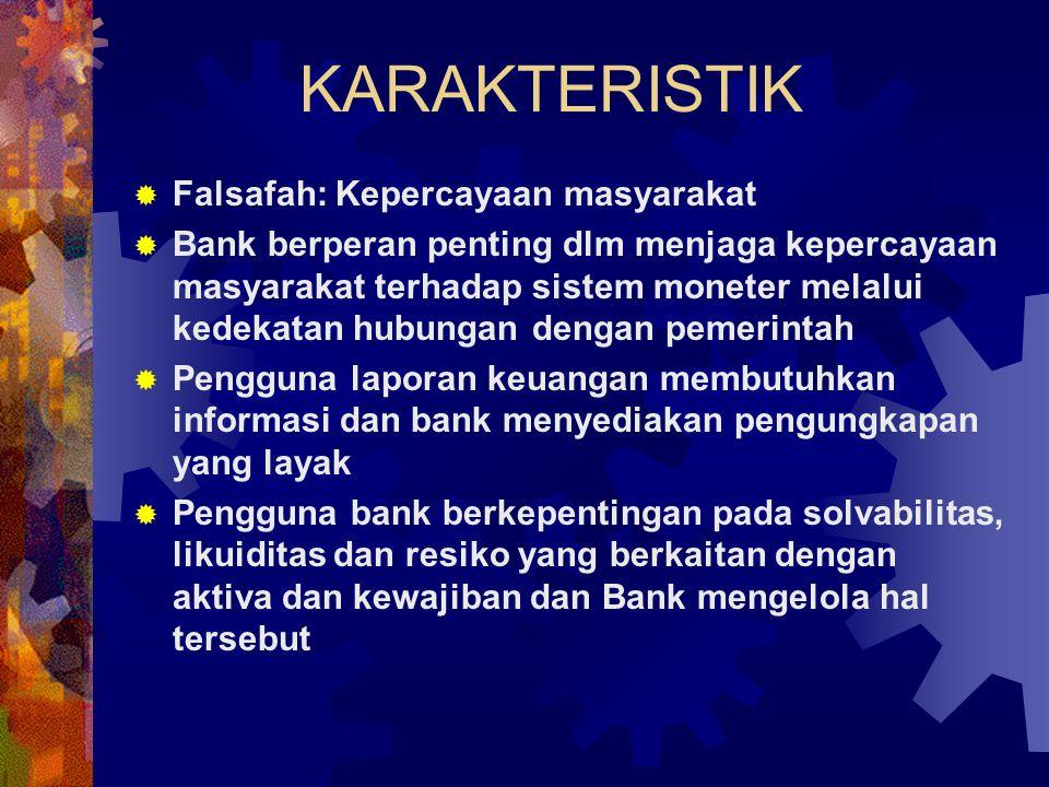 KARAKTERISTIK  Falsafah: Kepercayaan masyarakat  Bank berperan penting dlm menjaga kepercayaan masyarakat terhadap sistem moneter melalui kedekatan