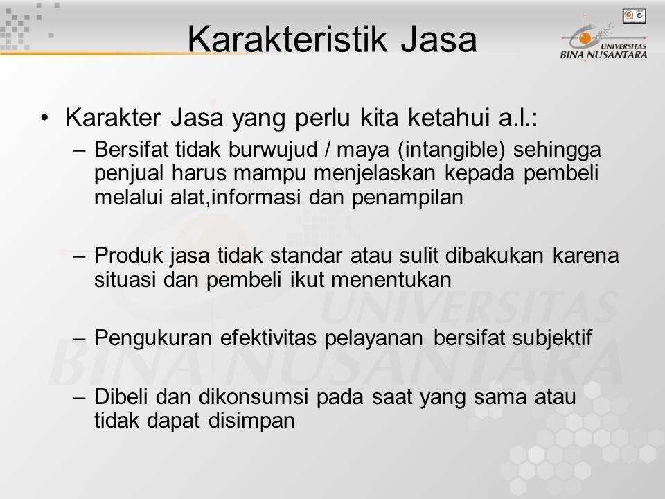 Karakter Jasa yang perlu kita ketahui a.l.: –Bersifat tidak burwujud / maya (intangible) sehingga penjual harus mampu menjelaskan kepada pembeli melal