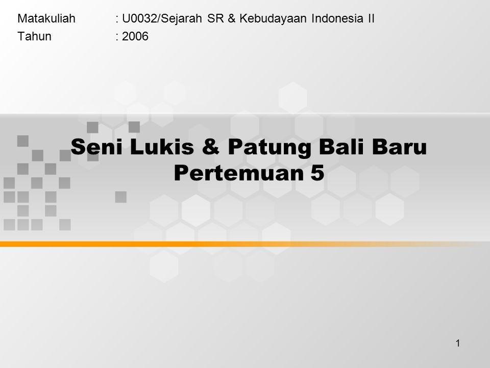 1 Seni Lukis & Patung Bali Baru Pertemuan 5 Matakuliah: U0032/Sejarah SR & Kebudayaan Indonesia II Tahun: 2006