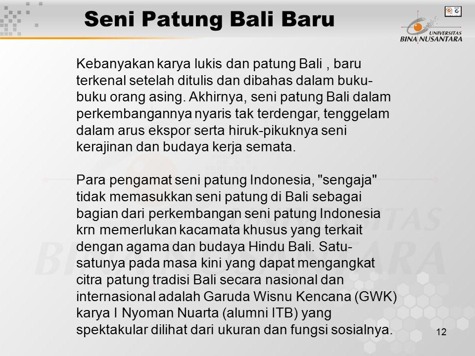 13 Seni Patung Bali Baru Menyimak karya para pematung keseluruhan, masih banyak yang menggarap bahan tradisional kayu -- waru, sonokeling, suar, jati, belalu, mahoni, frangipani wood, ketapang, sea hibiscus wood, dan ada juga yang mengolah bahan kertas bekas.