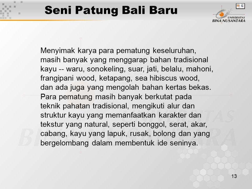 13 Seni Patung Bali Baru Menyimak karya para pematung keseluruhan, masih banyak yang menggarap bahan tradisional kayu -- waru, sonokeling, suar, jati,
