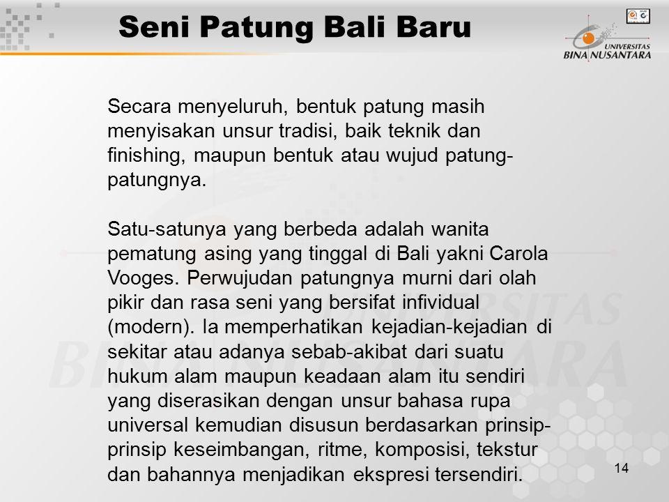 14 Seni Patung Bali Baru Secara menyeluruh, bentuk patung masih menyisakan unsur tradisi, baik teknik dan finishing, maupun bentuk atau wujud patung-