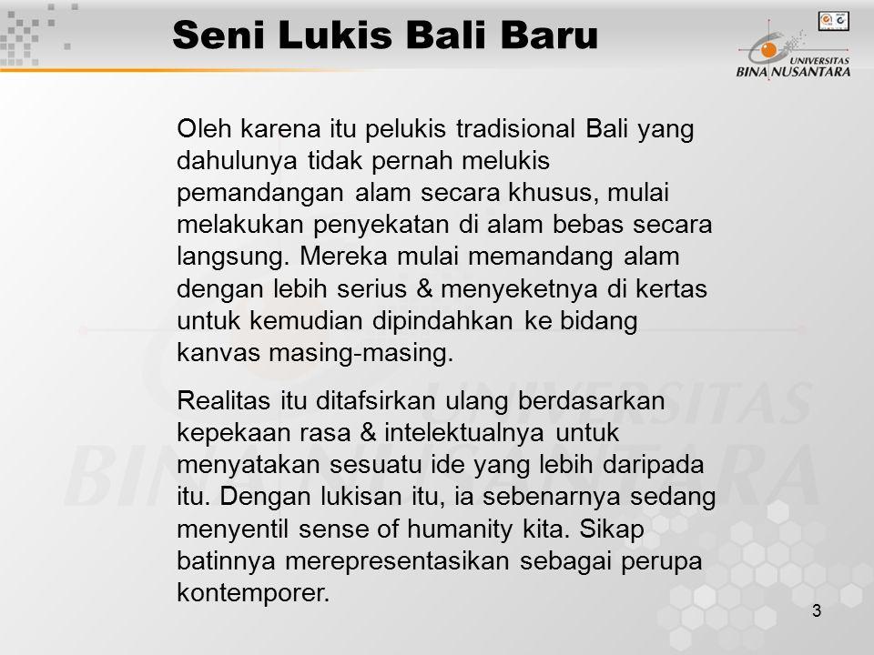 4 Seni Lukis Bali Baru Akan tetapi, kosa lukis yang dipilihnya memiliki dimensi pemahaman dan pengembangan baru.