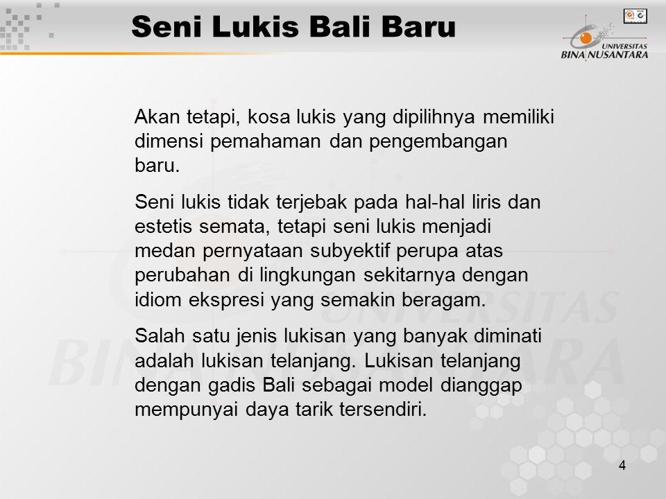 4 Seni Lukis Bali Baru Akan tetapi, kosa lukis yang dipilihnya memiliki dimensi pemahaman dan pengembangan baru. Seni lukis tidak terjebak pada hal-ha