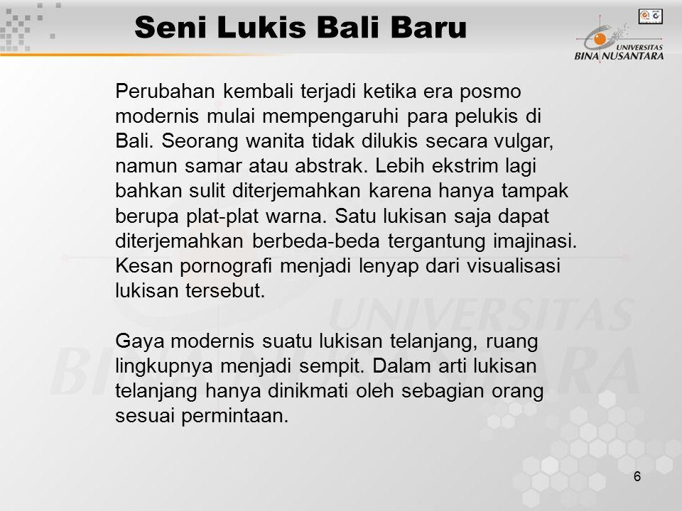 6 Seni Lukis Bali Baru Perubahan kembali terjadi ketika era posmo modernis mulai mempengaruhi para pelukis di Bali. Seorang wanita tidak dilukis secar