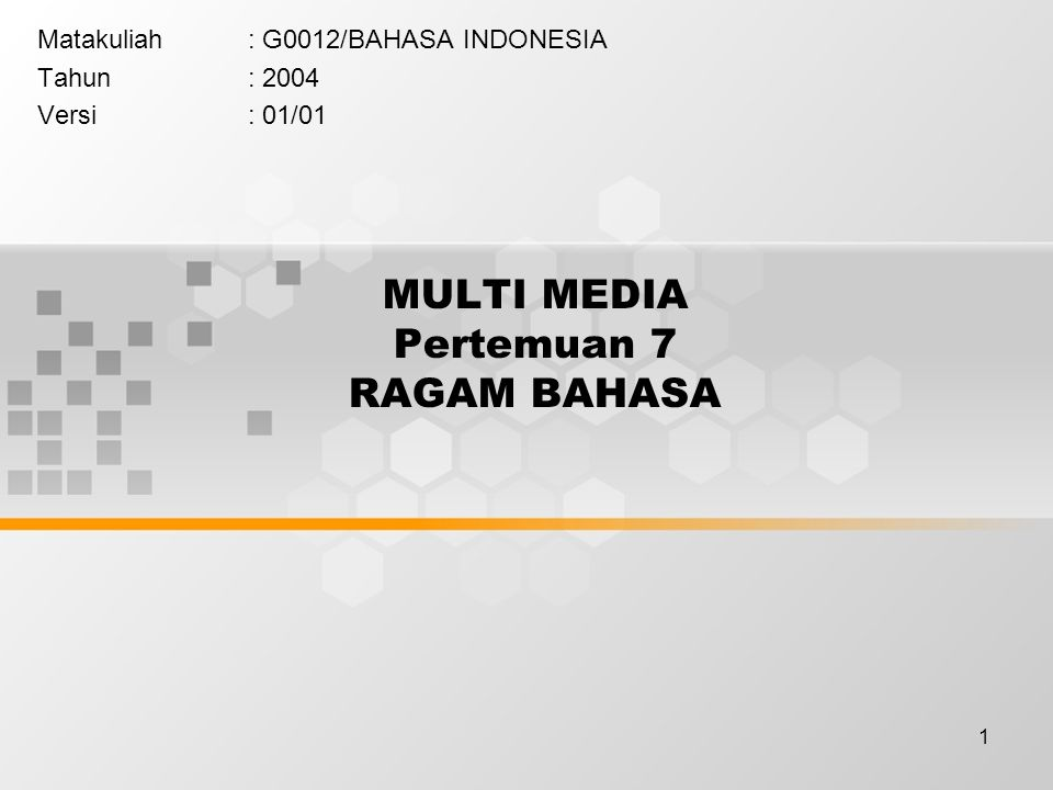 1 MULTI MEDIA Pertemuan 7 RAGAM BAHASA Matakuliah: G0012/BAHASA INDONESIA Tahun: 2004 Versi: 01/01