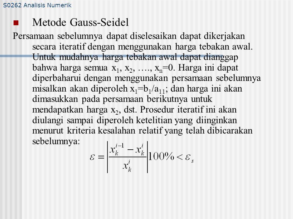 Metode Gauss-Seidel Persamaan sebelumnya dapat diselesaikan dapat dikerjakan secara iteratif dengan menggunakan harga tebakan awal.