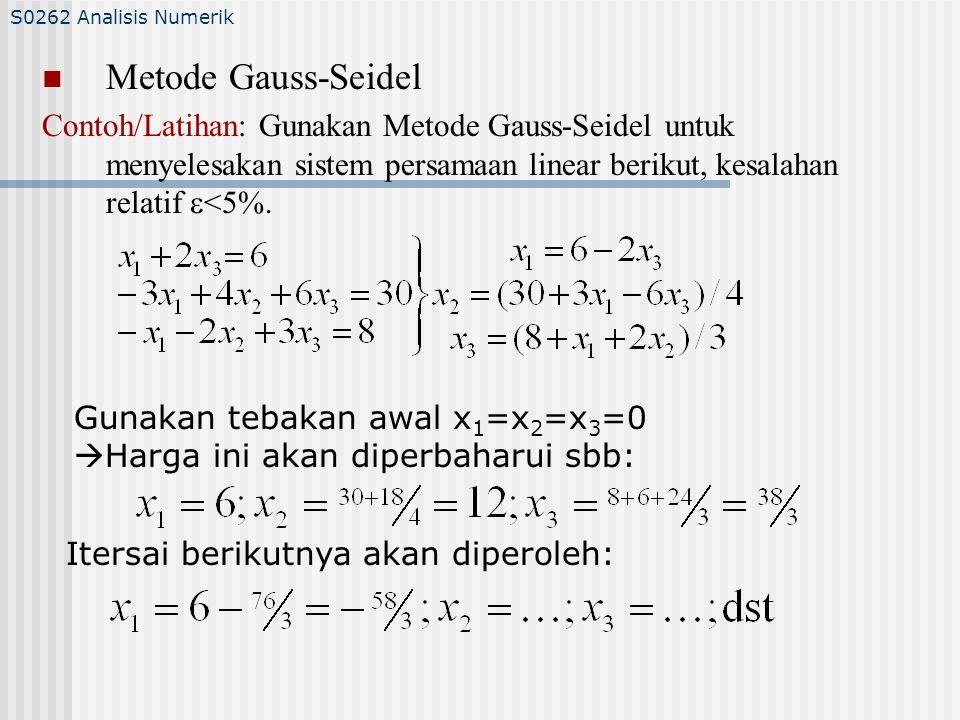 Metode Gauss-Seidel Contoh/Latihan: Gunakan Metode Gauss-Seidel untuk menyelesakan sistem persamaan linear berikut, kesalahan relatif  <5%.