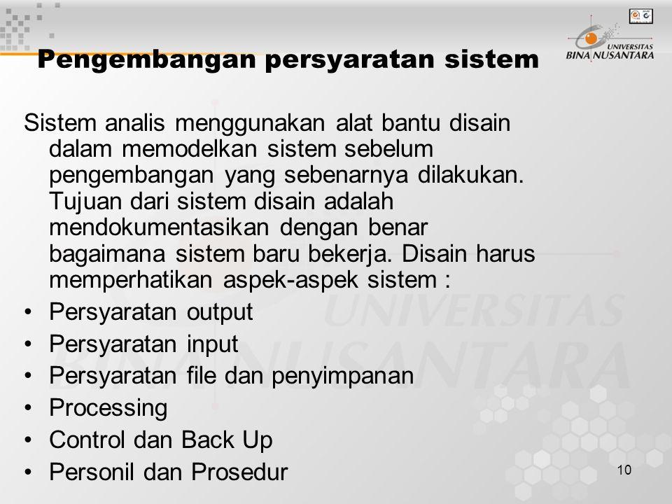 10 Pengembangan persyaratan sistem Sistem analis menggunakan alat bantu disain dalam memodelkan sistem sebelum pengembangan yang sebenarnya dilakukan.