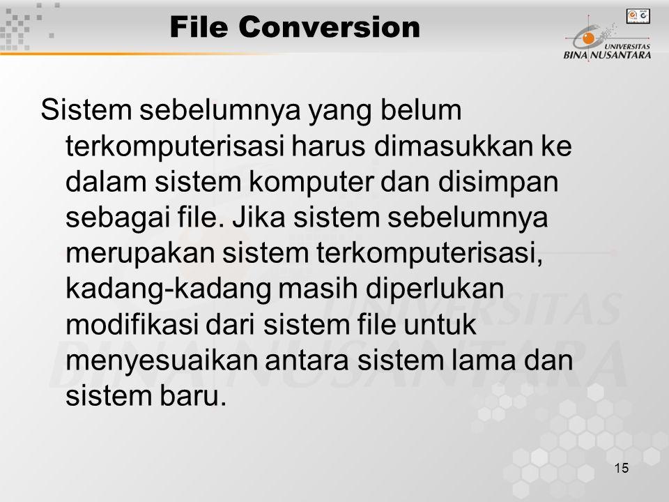 15 File Conversion Sistem sebelumnya yang belum terkomputerisasi harus dimasukkan ke dalam sistem komputer dan disimpan sebagai file.