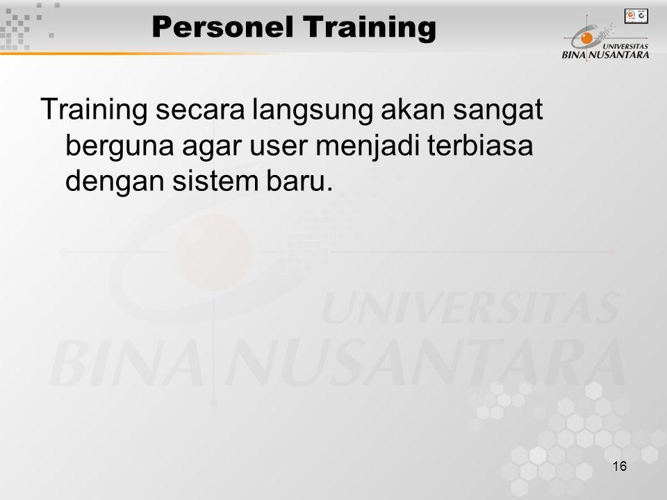 16 Personel Training Training secara langsung akan sangat berguna agar user menjadi terbiasa dengan sistem baru.