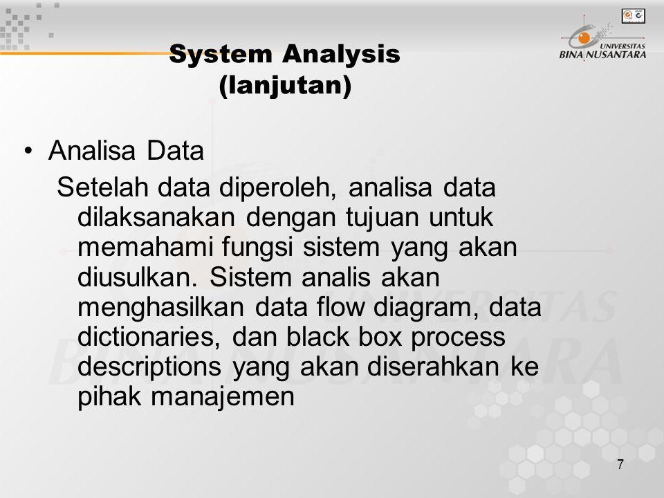 7 System Analysis (lanjutan) Analisa Data Setelah data diperoleh, analisa data dilaksanakan dengan tujuan untuk memahami fungsi sistem yang akan diusulkan.