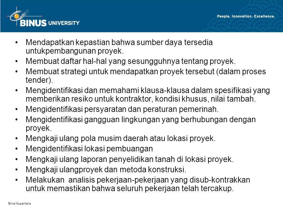Bina Nusantara Mendapatkan kepastian bahwa sumber daya tersedia untukpembangunan proyek. Membuat daftar hal-hal yang sesungguhnya tentang proyek. Memb