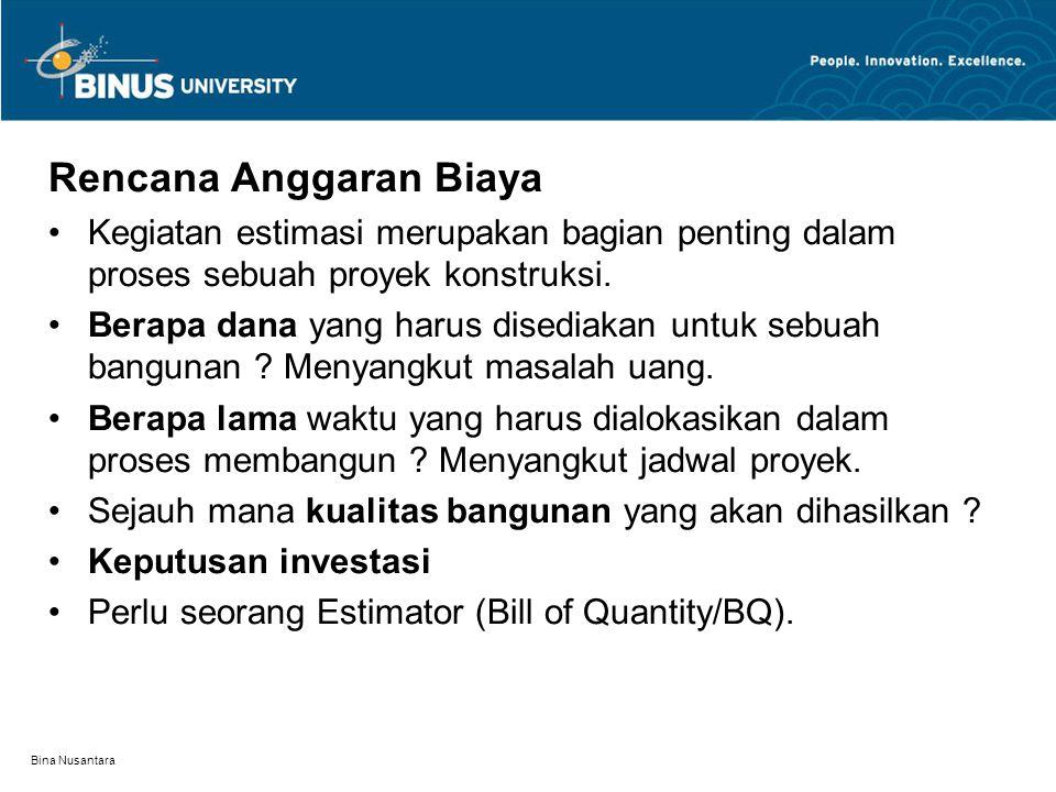 Bina Nusantara Rencana Anggaran Biaya Kegiatan estimasi merupakan bagian penting dalam proses sebuah proyek konstruksi. Berapa dana yang harus disedia
