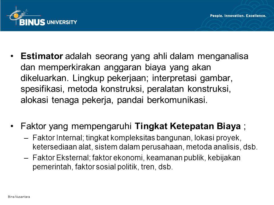 Bina Nusantara Estimator adalah seorang yang ahli dalam menganalisa dan memperkirakan anggaran biaya yang akan dikeluarkan.