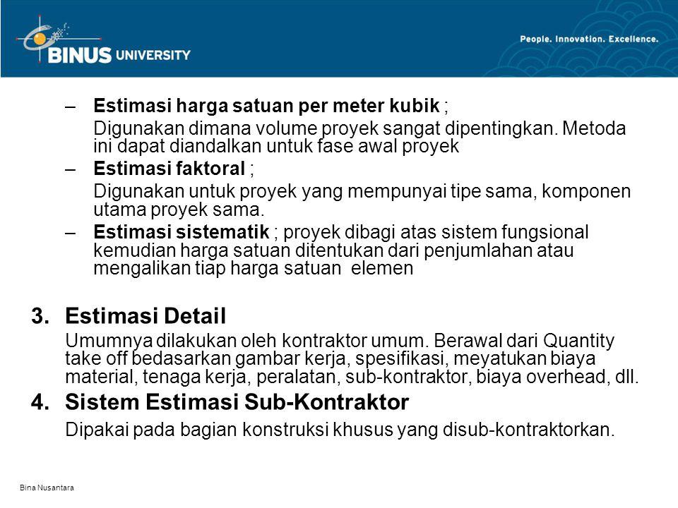 Bina Nusantara –Estimasi harga satuan per meter kubik ; Digunakan dimana volume proyek sangat dipentingkan. Metoda ini dapat diandalkan untuk fase awa