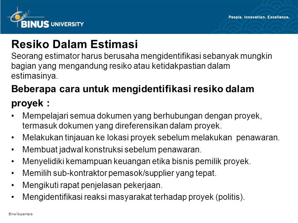 Bina Nusantara Resiko Dalam Estimasi Seorang estimator harus berusaha mengidentifikasi sebanyak mungkin bagian yang mengandung resiko atau ketidakpastian dalam estimasinya.