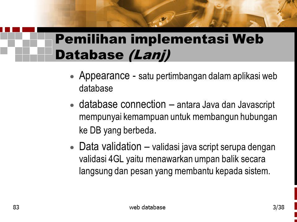 83web database3/38 Pemilihan implementasi Web Database (Lanj)  Appearance - satu pertimbangan dalam aplikasi web database  database connection – ant